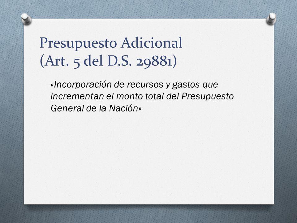 Presupuesto Adicional (Art. 5 del D.S. 29881) «Incorporación de recursos y gastos que incrementan el monto total del Presupuesto General de la Nación»