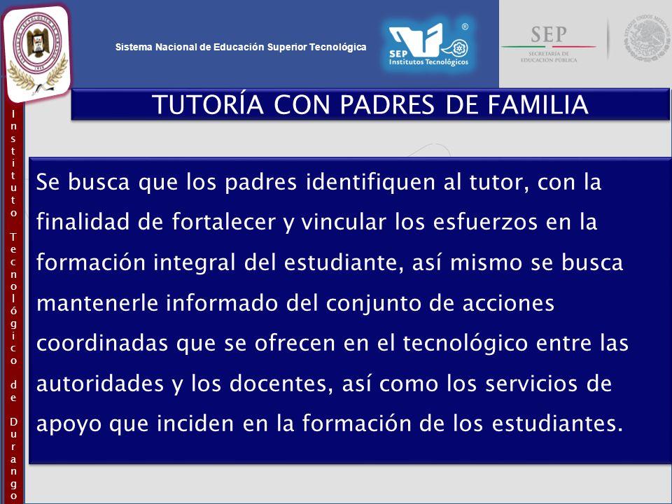 Sistema Nacional de Educación Superior Tecnológica InstitutoTecnológicodeDurangoInstitutoTecnológicodeDurango TUTORÍA CON PADRES DE FAMILIA Se busca q