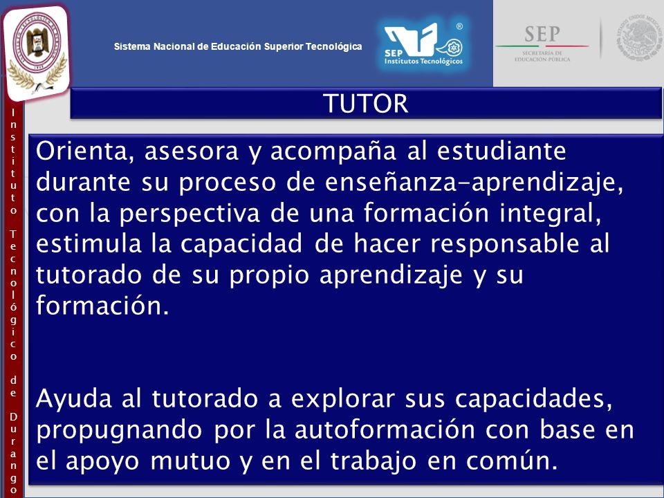 Sistema Nacional de Educación Superior Tecnológica InstitutoTecnológicodeDurangoInstitutoTecnológicodeDurango TUTOR Orienta, asesora y acompaña al est