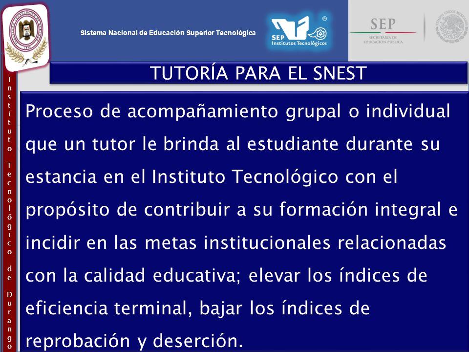 Sistema Nacional de Educación Superior Tecnológica InstitutoTecnológicodeDurangoInstitutoTecnológicodeDurango TUTORÍA PARA EL SNEST Proceso de acompañ