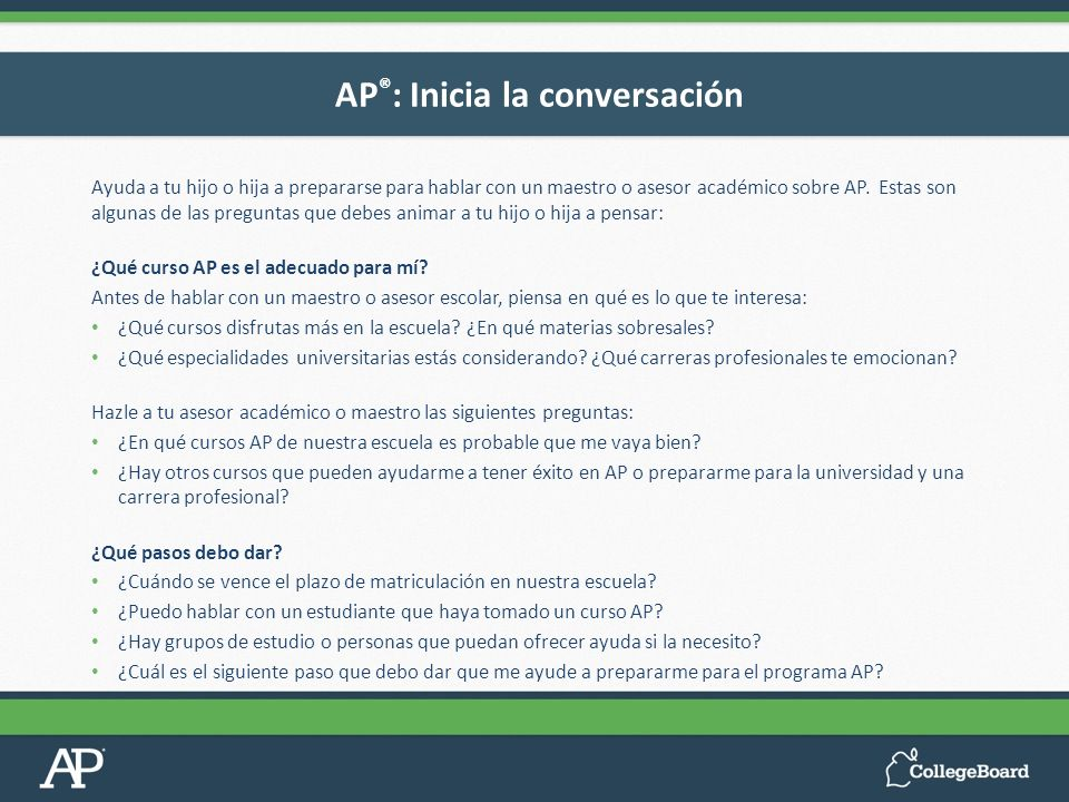 Ayuda a tu hijo o hija a prepararse para hablar con un maestro o asesor académico sobre AP. Estas son algunas de las preguntas que debes animar a tu h