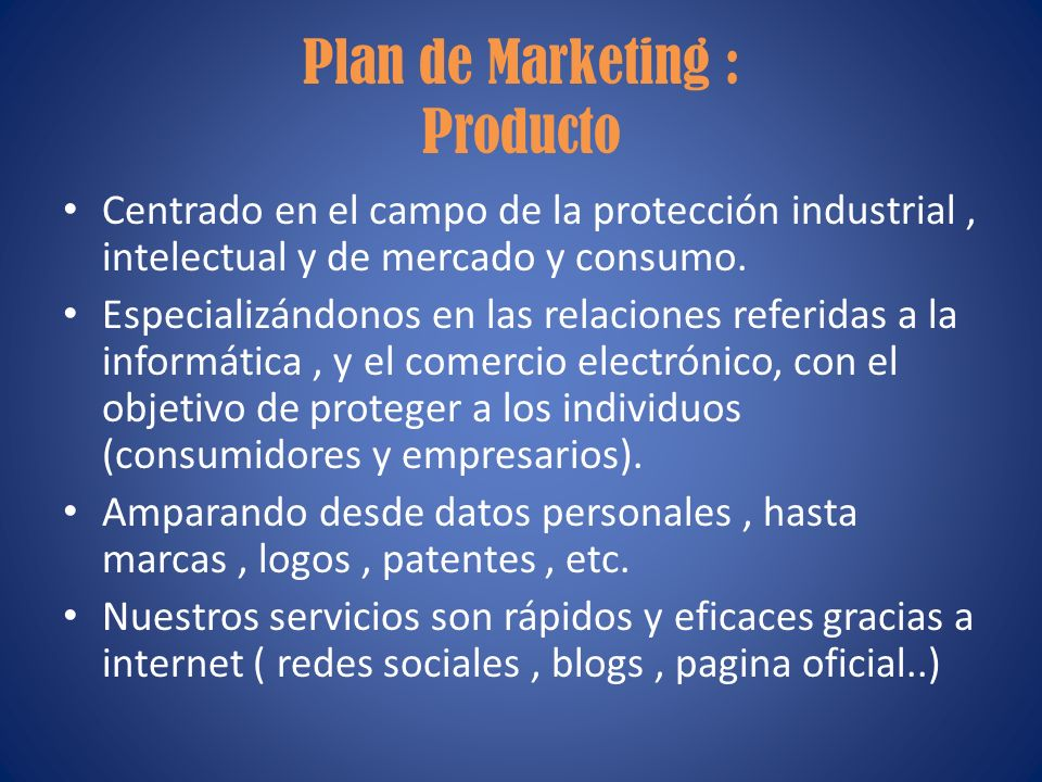 Plan de Marketing : Producto Centrado en el campo de la protección industrial, intelectual y de mercado y consumo.