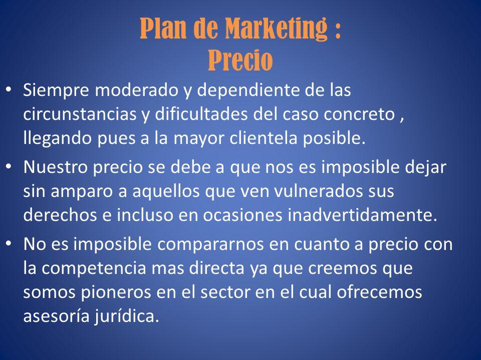 Plan de Marketing : Precio Siempre moderado y dependiente de las circunstancias y dificultades del caso concreto, llegando pues a la mayor clientela p