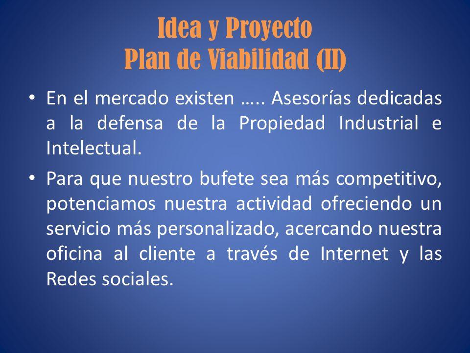 Idea y Proyecto Plan de Viabilidad (II) En el mercado existen ….. Asesorías dedicadas a la defensa de la Propiedad Industrial e Intelectual. Para que