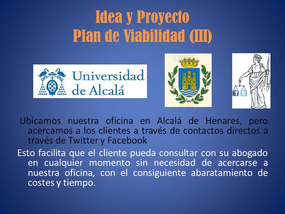 Idea y Proyecto Plan de Viabilidad (III) Ubicamos nuestra oficina en Alcalá de Henares, pero acercamos a los clientes a través de contactos directos a