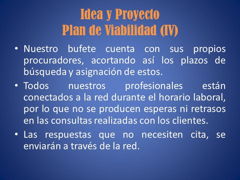 Idea y Proyecto Plan de Viabilidad (IV) Nuestro bufete cuenta con sus propios procuradores, acortando así los plazos de búsqueda y asignación de estos