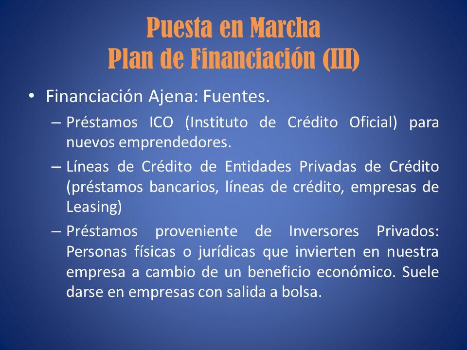 Puesta en Marcha Plan de Financiación (III) Financiación Ajena: Fuentes. – Préstamos ICO (Instituto de Crédito Oficial) para nuevos emprendedores. – L