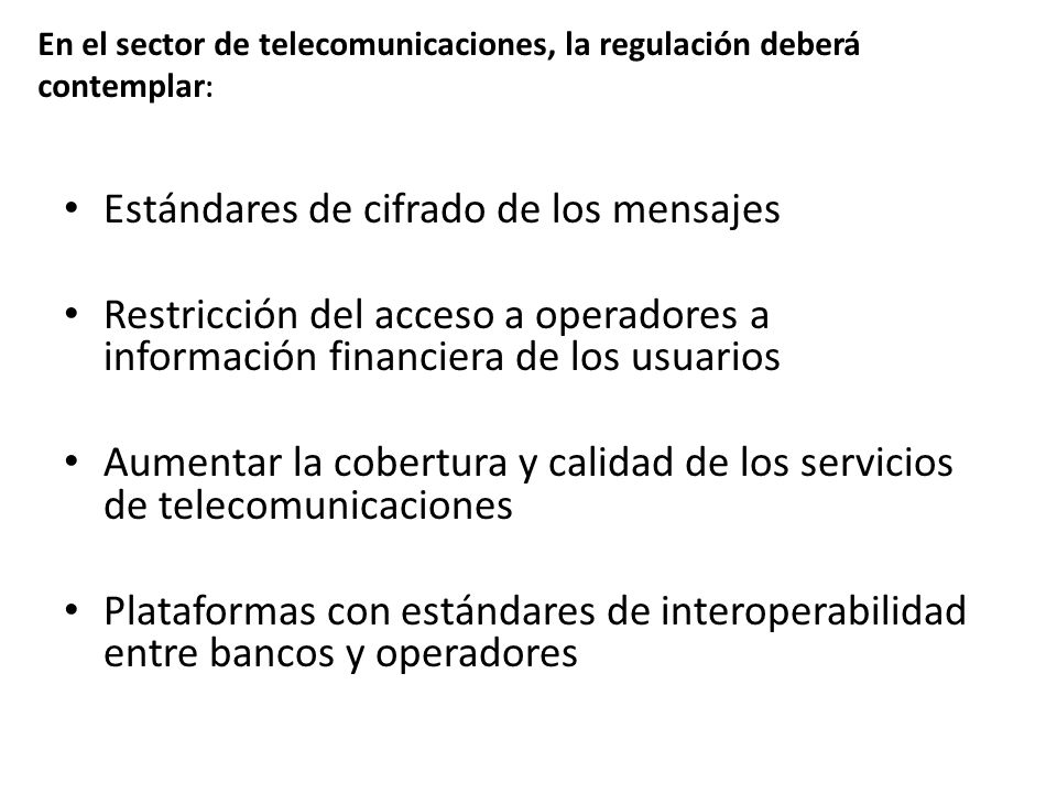Estándares de cifrado de los mensajes Restricción del acceso a operadores a información financiera de los usuarios Aumentar la cobertura y calidad de