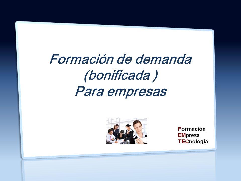 Costes Formación Bonificada Formación Bonificada Servicios Section 1 Contacto El subsistema de formación de demanda ¿ Porqué es importante la formación en la empresa .
