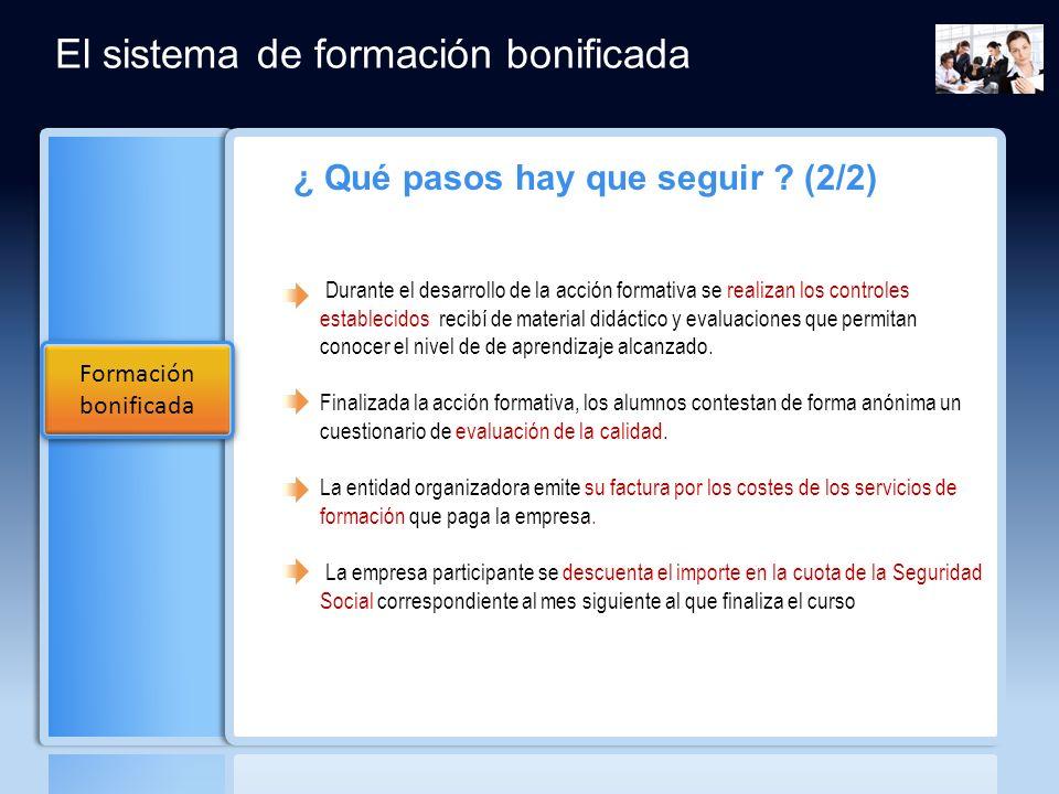 ¿ Qué pasos hay que seguir ? (2/2) Durante el desarrollo de la acción formativa se realizan los controles establecidos recibí de material didáctico y