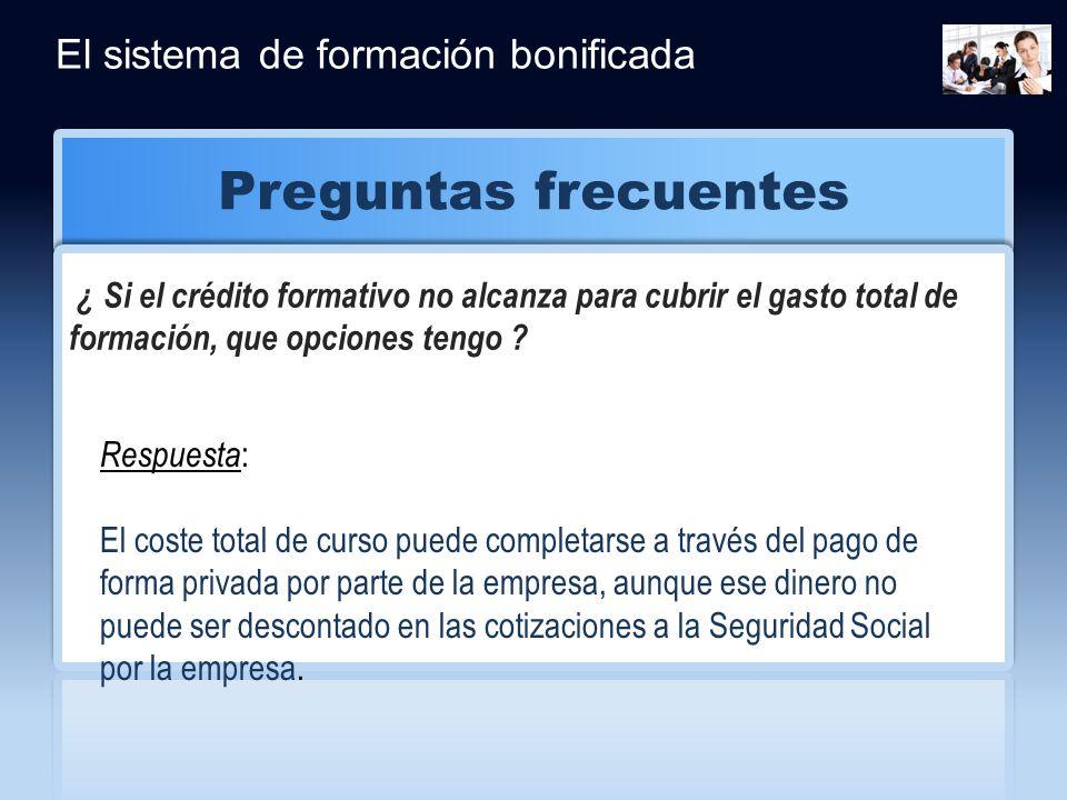 Preguntas frecuentes CLICK HERE FOR MORE INFO El sistema de formación bonificada ¿ Si el crédito formativo no alcanza para cubrir el gasto total de fo