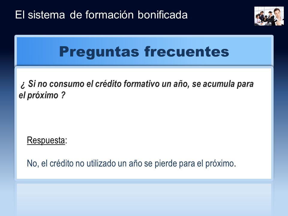 Preguntas frecuentes CLICK HERE FOR MORE INFO El sistema de formación bonificada ¿ Si no consumo el crédito formativo un año, se acumula para el próxi
