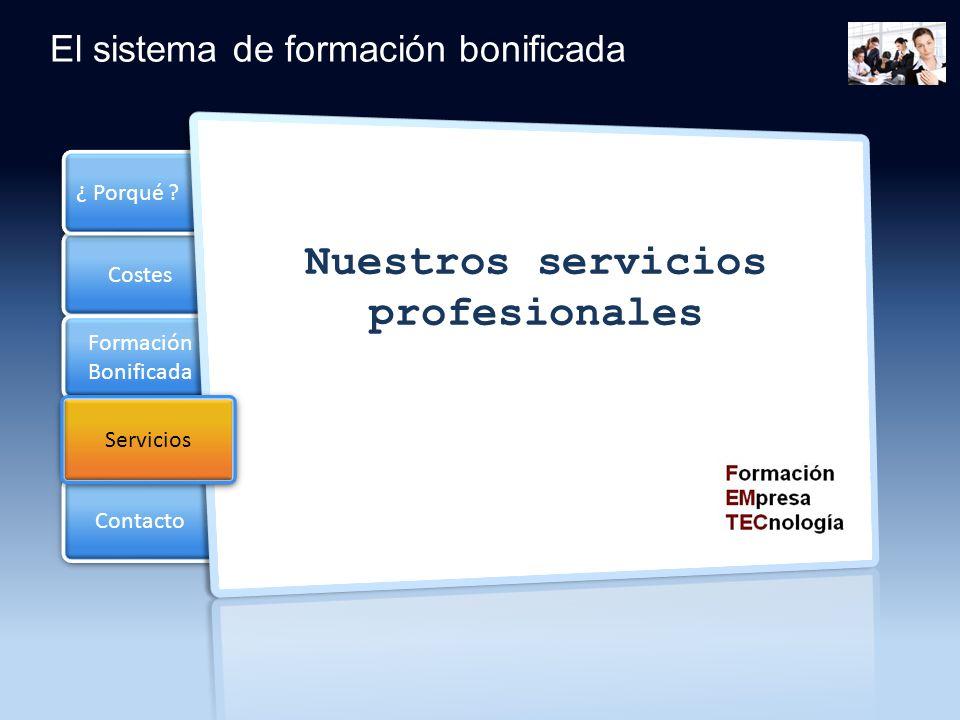 Costes Formación Bonificada Formación Bonificada Servicios ¿ Porqué ? Contacto El sistema de formación bonificada Nuestros servicios profesionales Ser