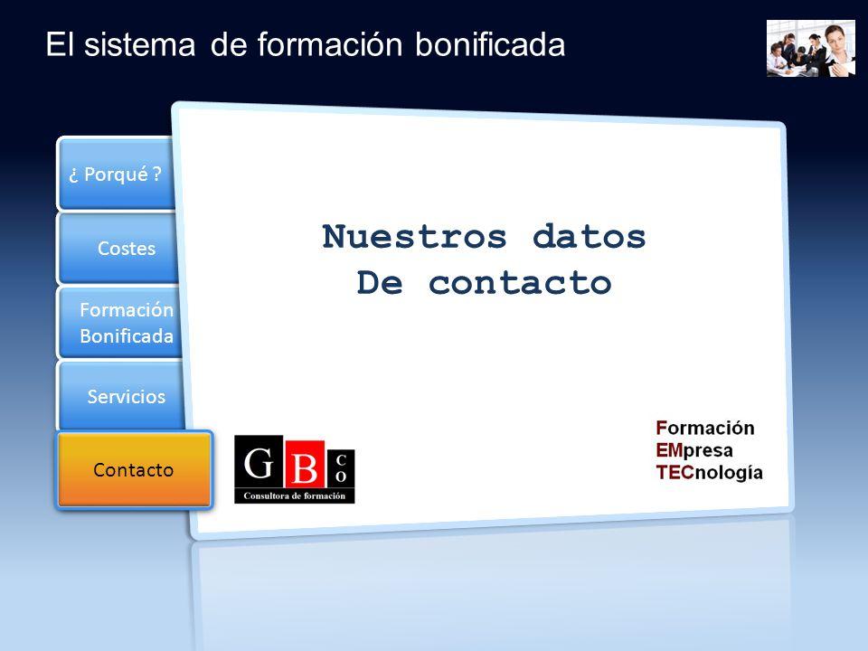 Costes Formación Bonificada Formación Bonificada Servicios ¿ Porqué ? Contacto El sistema de formación bonificada Nuestros datos De contacto Contacto