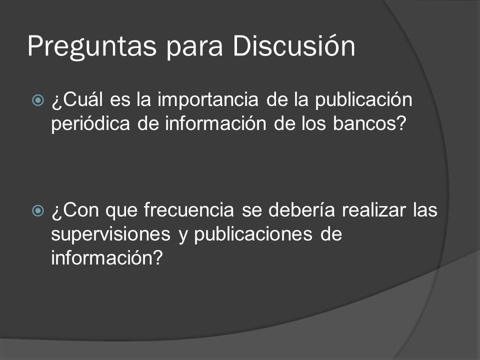 Preguntas para Discusión ¿Cuál es la importancia de la publicación periódica de información de los bancos? ¿Con que frecuencia se debería realizar las