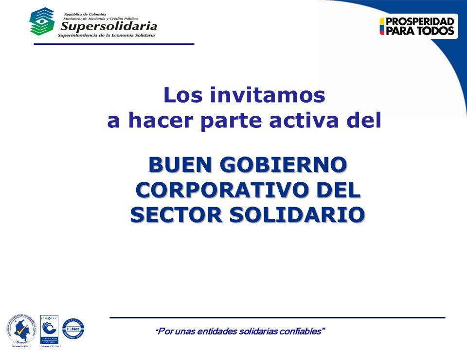 Por unas entidades solidarias confiables Certificado Nº GP 006 - 1Certificado Nº SC 3306- 1 Los invitamos a hacer parte activa del BUEN GOBIERNO CORPO