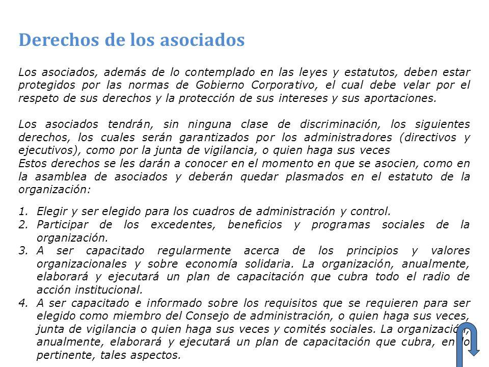 Derechos de los asociados Los asociados, además de lo contemplado en las leyes y estatutos, deben estar protegidos por las normas de Gobierno Corporat