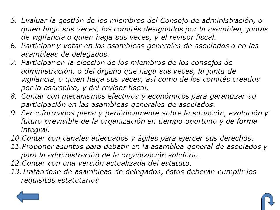 5.Evaluar la gestión de los miembros del Consejo de administración, o quien haga sus veces, los comités designados por la asamblea, juntas de vigilanc