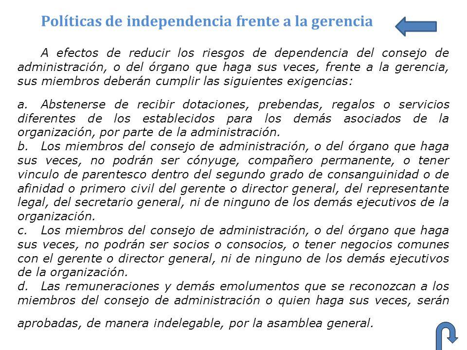 Políticas de independencia frente a la gerencia A efectos de reducir los riesgos de dependencia del consejo de administración, o del órgano que haga s