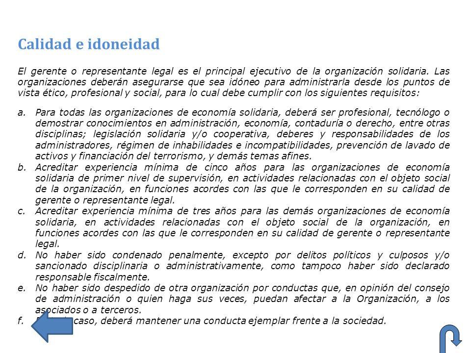 Calidad e idoneidad El gerente o representante legal es el principal ejecutivo de la organización solidaria. Las organizaciones deberán asegurarse que