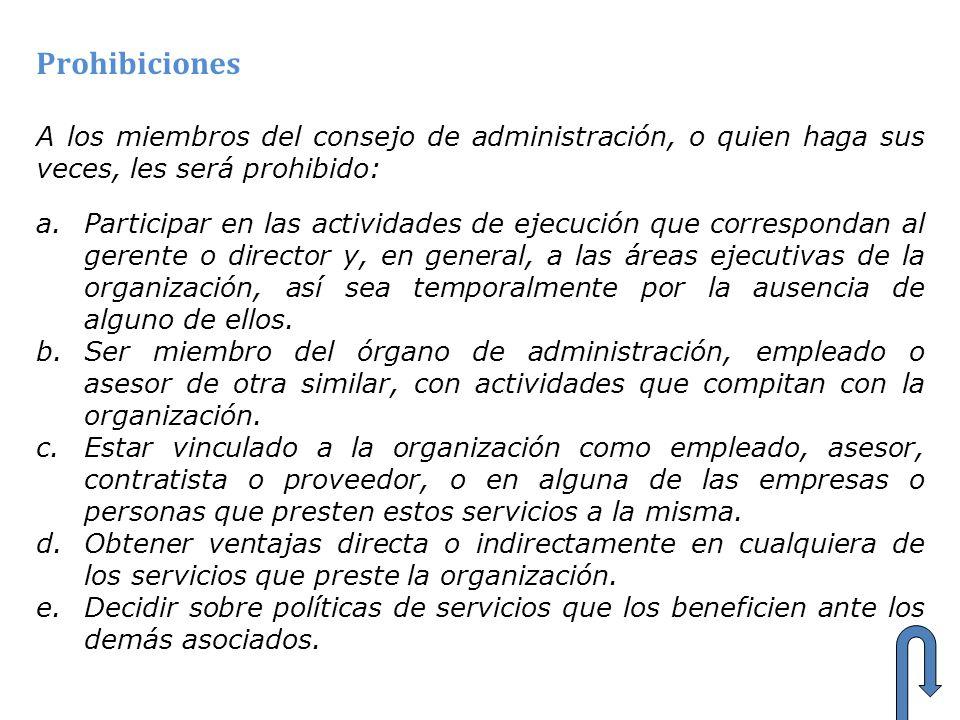 Prohibiciones A los miembros del consejo de administración, o quien haga sus veces, les será prohibido: a.Participar en las actividades de ejecución q