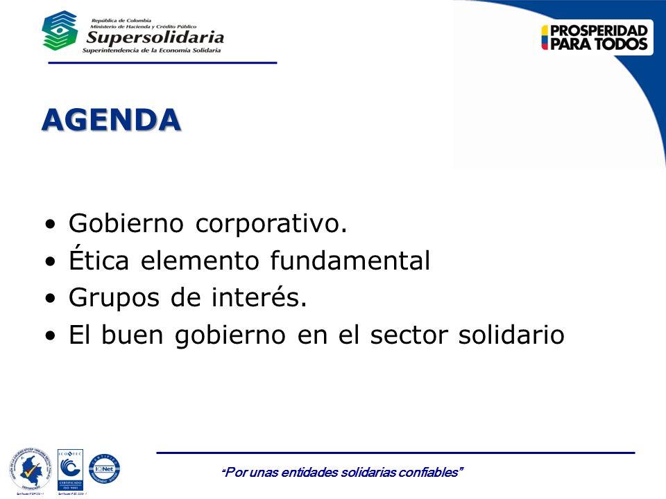 Por unas entidades solidarias confiables Certificado Nº GP 006 - 1Certificado Nº SC 3306- 1 AGENDA Gobierno corporativo. Ética elemento fundamental Gr