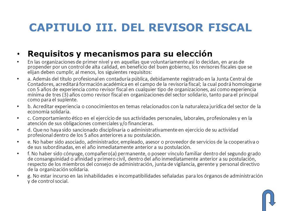 CAPITULO III. DEL REVISOR FISCAL Requisitos y mecanismos para su elección En las organizaciones de primer nivel y en aquellas que voluntariamente así