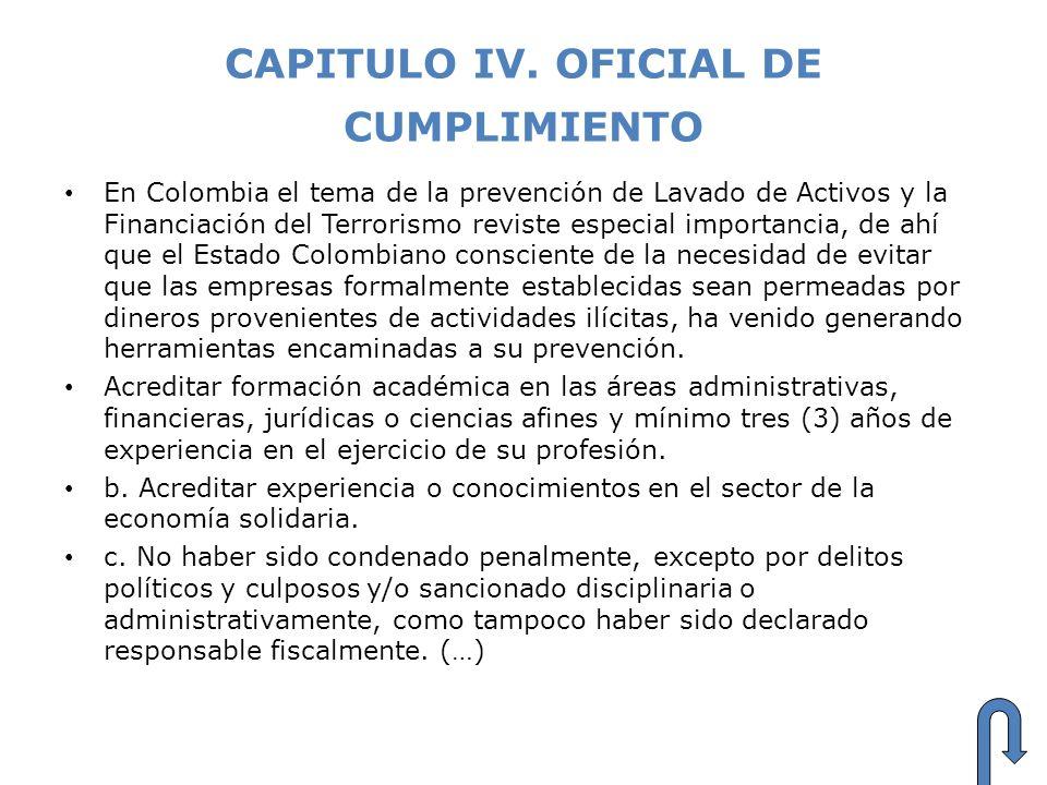 CAPITULO IV. OFICIAL DE CUMPLIMIENTO En Colombia el tema de la prevención de Lavado de Activos y la Financiación del Terrorismo reviste especial impor