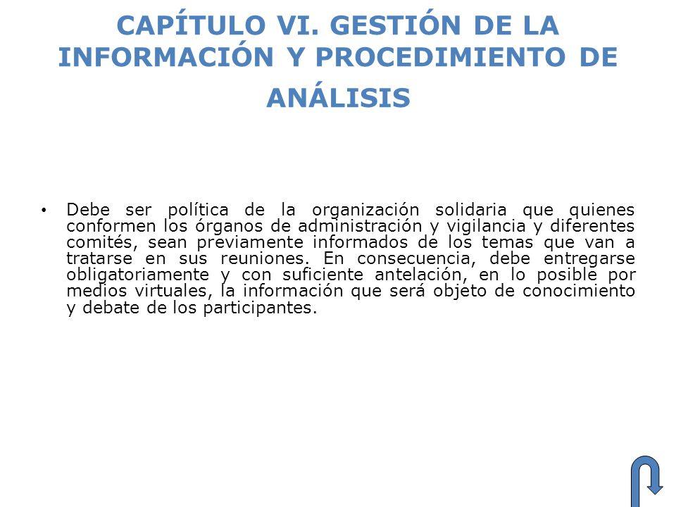 CAPÍTULO VI. GESTIÓN DE LA INFORMACIÓN Y PROCEDIMIENTO DE ANÁLISIS Debe ser política de la organización solidaria que quienes conformen los órganos de