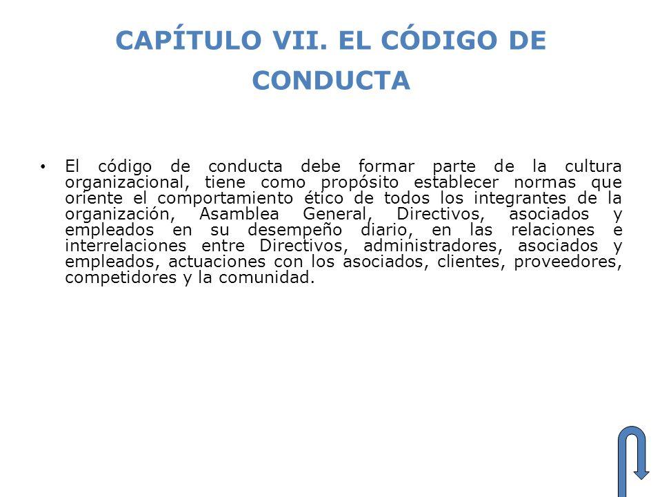 CAPÍTULO VII. EL CÓDIGO DE CONDUCTA El código de conducta debe formar parte de la cultura organizacional, tiene como propósito establecer normas que o