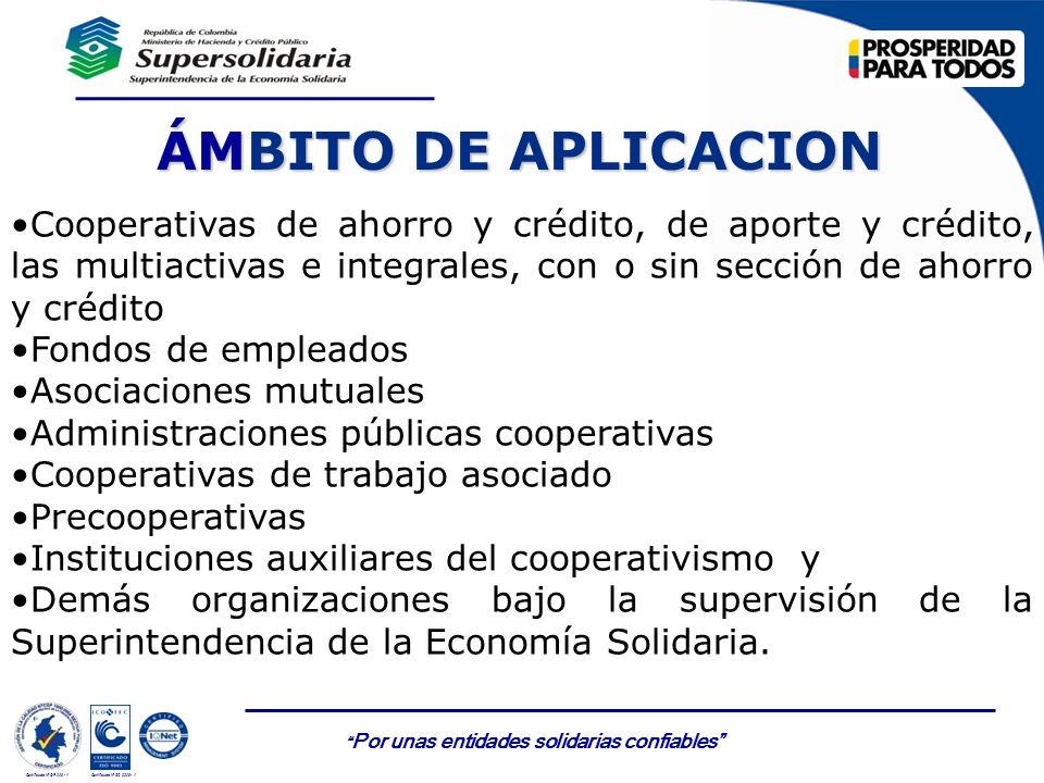 Por unas entidades solidarias confiables Certificado Nº GP 006 - 1Certificado Nº SC 3306- 1 ÁMBITO DE APLICACION Cooperativas de ahorro y crédito, de