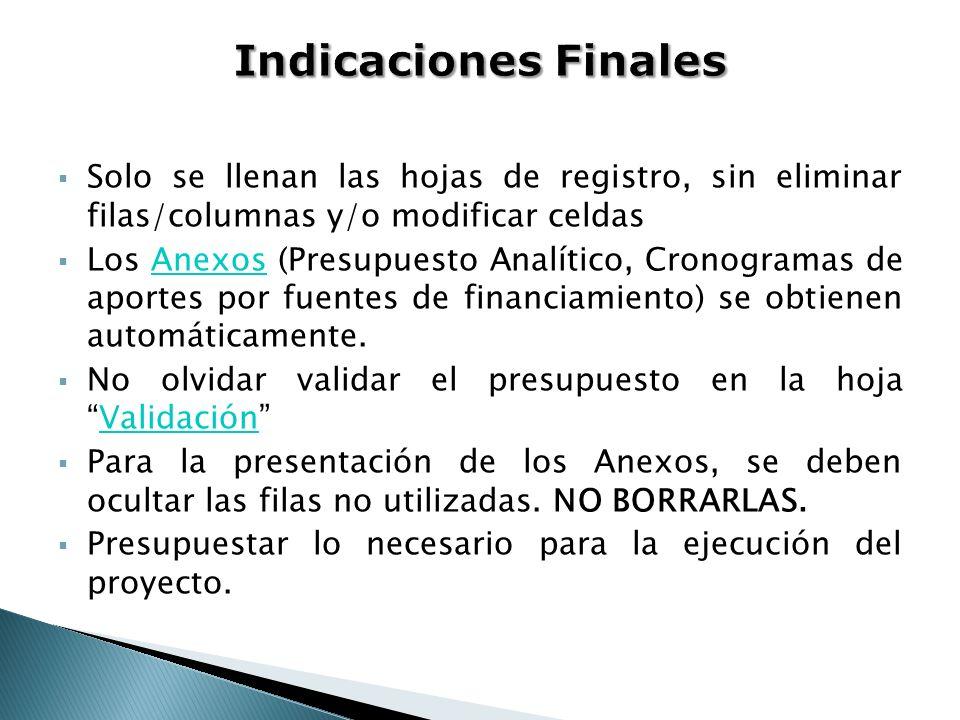 Solo se llenan las hojas de registro, sin eliminar filas/columnas y/o modificar celdas Los Anexos (Presupuesto Analítico, Cronogramas de aportes por f