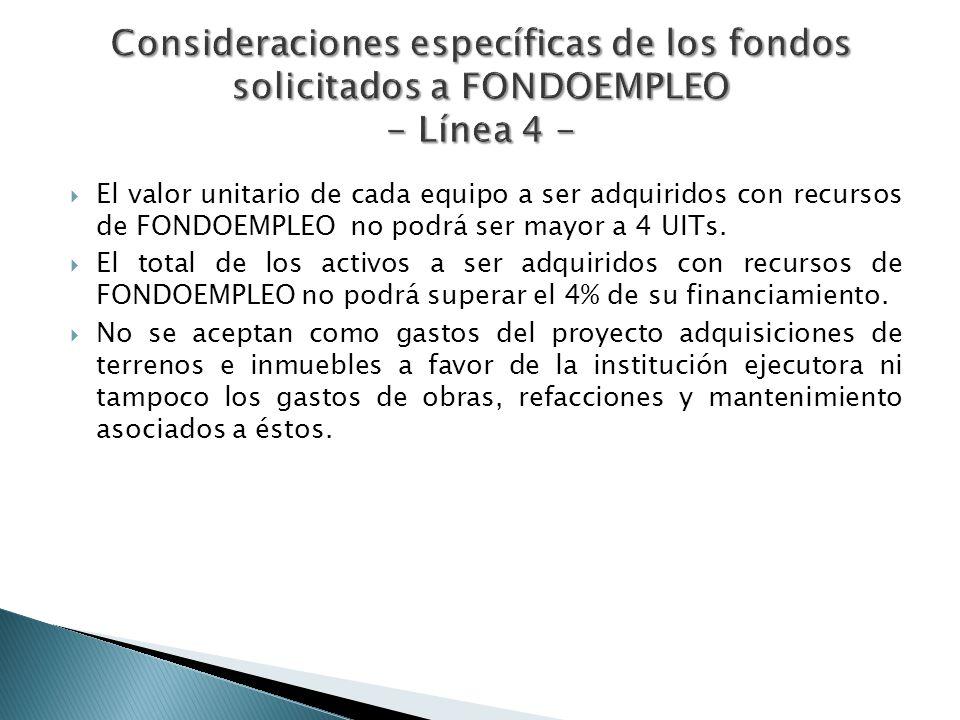 El valor unitario de cada equipo a ser adquiridos con recursos de FONDOEMPLEO no podrá ser mayor a 4 UITs. El total de los activos a ser adquiridos co