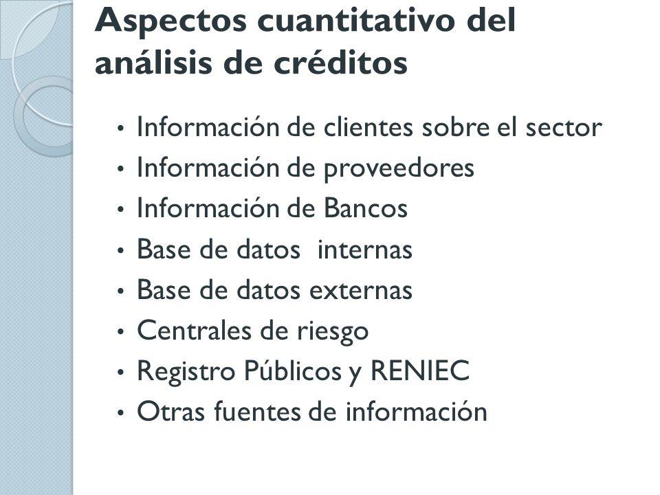 Aspectos cuantitativo del análisis de créditos Información de clientes sobre el sector Información de proveedores Información de Bancos Base de datos