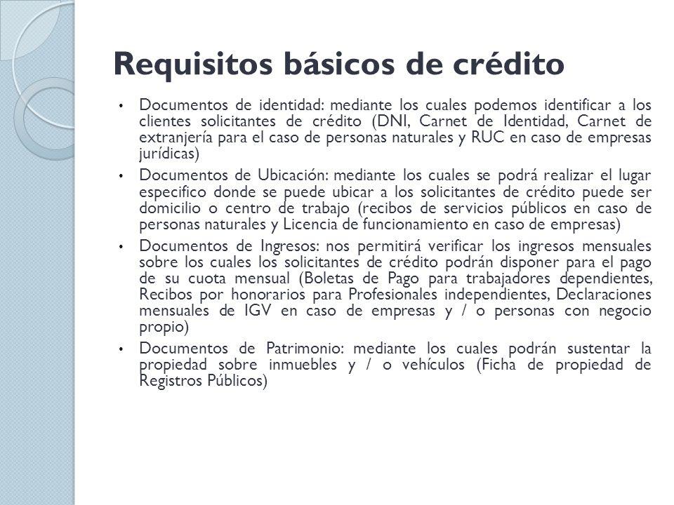 Requisitos básicos de crédito Documentos de identidad: mediante los cuales podemos identificar a los clientes solicitantes de crédito (DNI, Carnet de