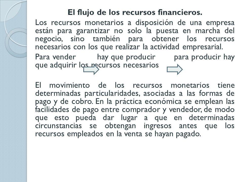 El flujo de los recursos financieros. Los recursos monetarios a disposición de una empresa están para garantizar no solo la puesta en marcha del negoc