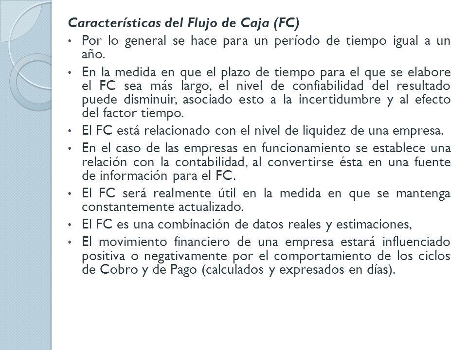 Características del Flujo de Caja (FC) Por lo general se hace para un período de tiempo igual a un año. En la medida en que el plazo de tiempo para el