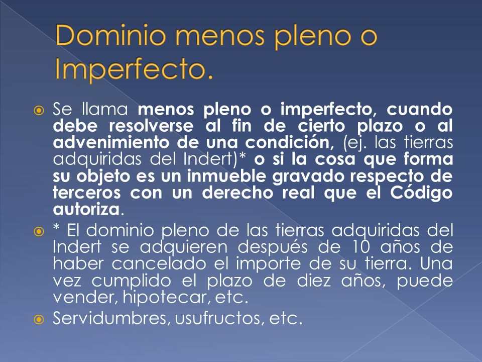 Se llama menos pleno o imperfecto, cuando debe resolverse al fin de cierto plazo o al advenimiento de una condición, (ej.