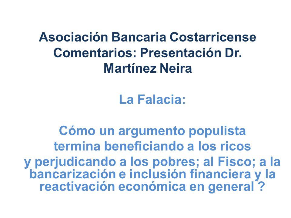 Asociación Bancaria Costarricense Comentarios: Presentación Dr. Martínez Neira La Falacia: Cómo un argumento populista termina beneficiando a los rico