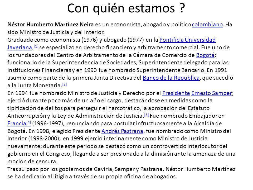 Con quién estamos ? Néstor Humberto Martínez Neira es un economista, abogado y político colombiano. Ha sido Ministro de Justicia y del Interior.colomb