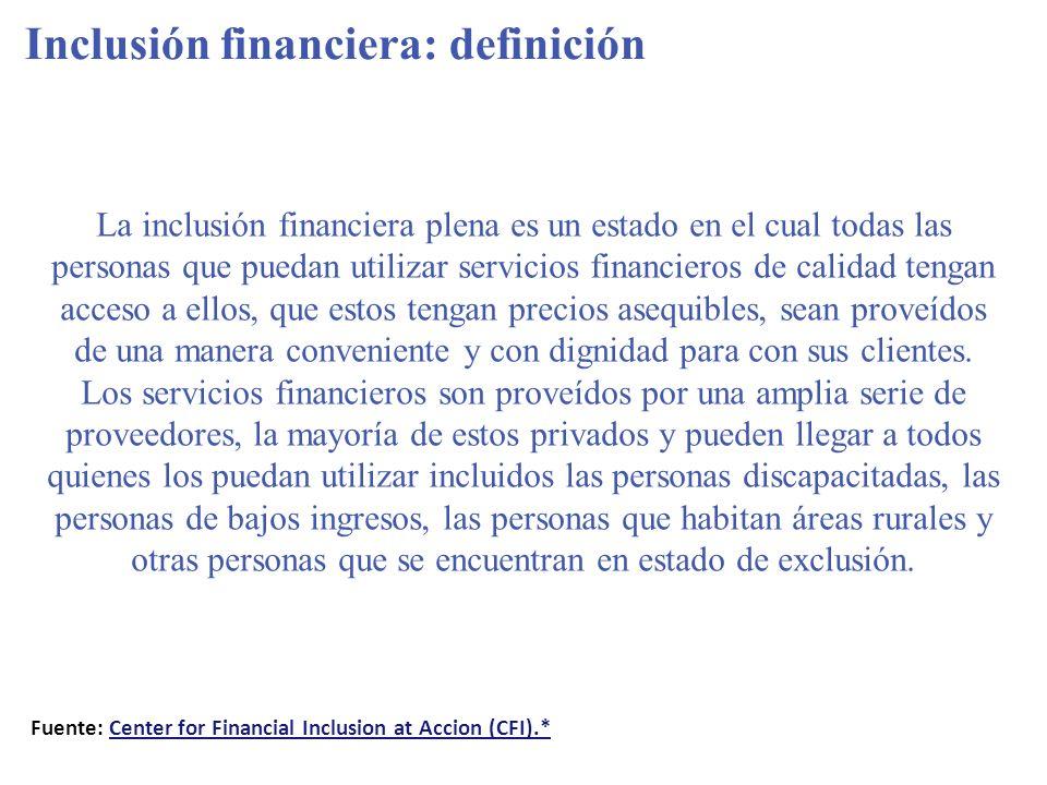 Inclusión financiera: 4 dimensiones 1.Qué se provee: Una gama completa de servicios, que incluyan productos básicos en cada una de las principales áreas: ahorros, crédito, seguro y pagos.