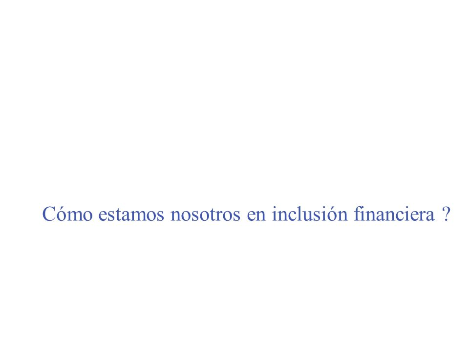 Cómo estamos nosotros en inclusión financiera ?