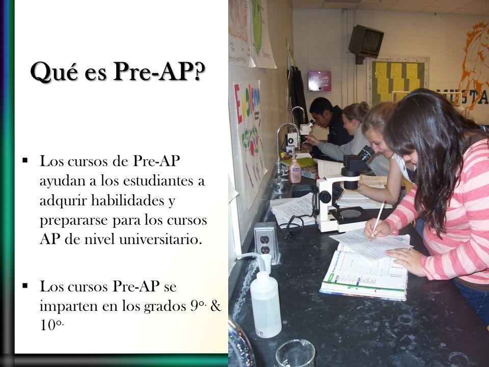 Qué es Pre-AP? Los cursos de Pre-AP ayudan a los estudiantes a adqurir habilidades y prepararse para los cursos AP de nivel universitario. Los cursos