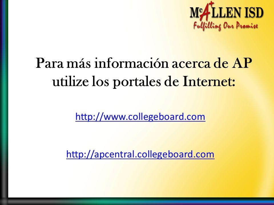 Para más información acerca de AP utilize los portales de Internet: http://www.collegeboard.com http://apcentral.collegeboard.com