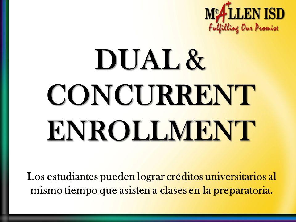 DUAL & CONCURRENT ENROLLMENT Los estudiantes pueden lograr créditos universitarios al mismo tiempo que asisten a clases en la preparatoria.