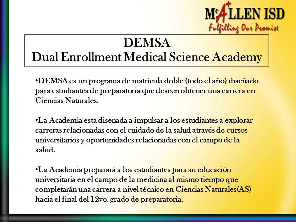 DEMSA es un programa de matrícula doble (todo el año) diseñado para estudiantes de preparatoria que deseen obtener una carrera en Ciencias Naturales.