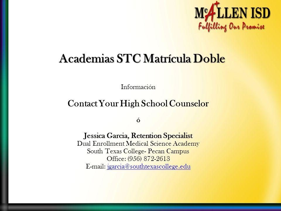 Academias STC Matrícula Doble Información Contact Your High School Counselor ó Jessica Garcia, Retention Specialist Dual Enrollment Medical Science Ac