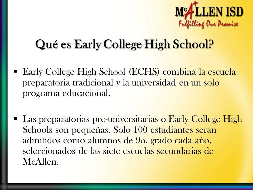 Qué es Early College High School? Early College High School (ECHS) combina la escuela preparatoria tradicional y la universidad en un solo programa ed