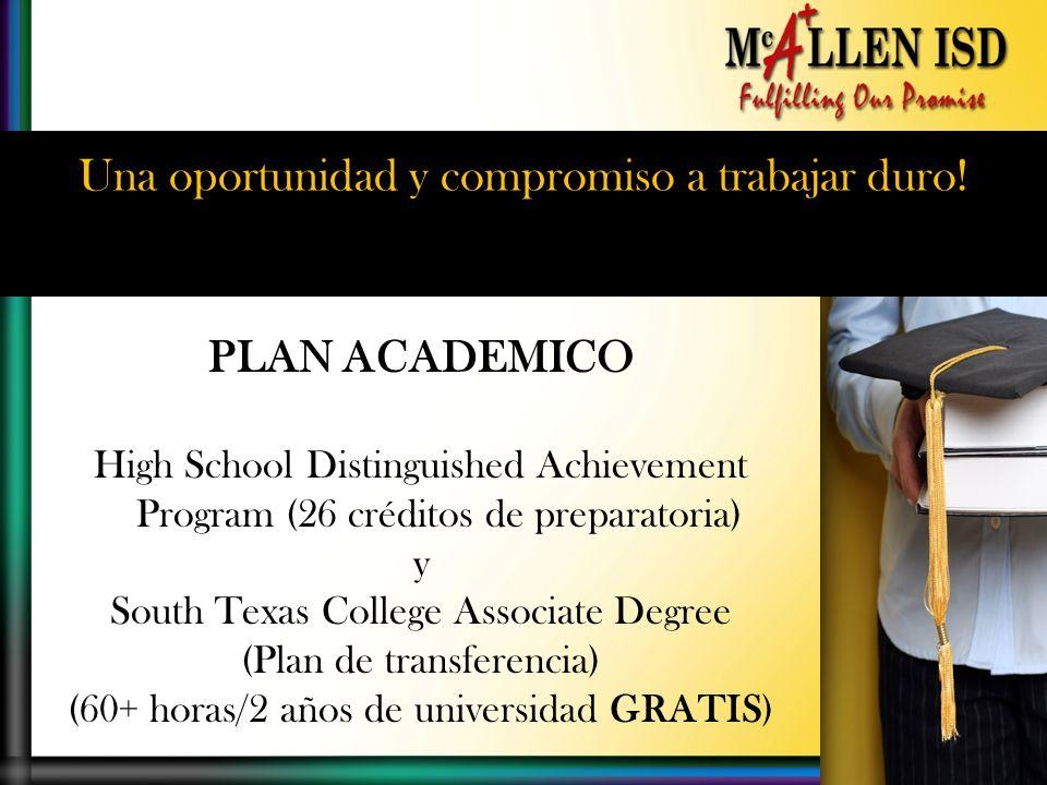 Una oportunidad y compromiso a trabajar duro! PLAN ACADEMICO High School Distinguished Achievement Program (26 créditos de preparatoria) y South Texas