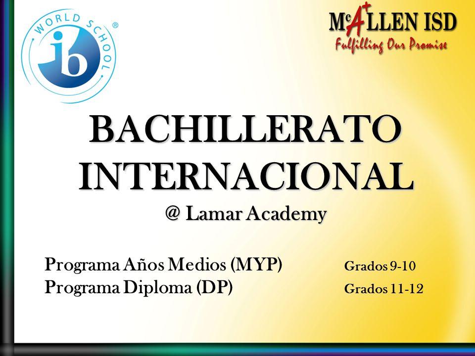 Programa Años Medios (MYP) Grados 9-10 Programa Diploma (DP) Grados 11-12 BACHILLERATOINTERNACIONAL @ Lamar Academy